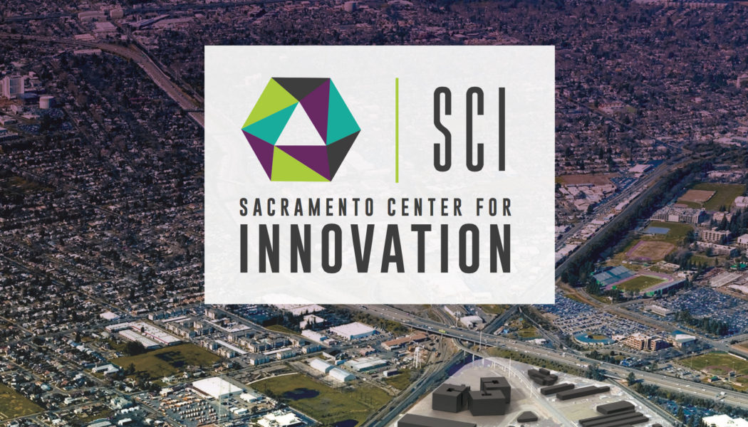 Sacramento Center For Innovation: Creating A Space Where Creative Collisions of Innovation Can Happen